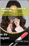 Make Fácil e Simples Para Usar Com Máscara: Make Fácil e Simples Para Usar Com Máscara na Pandemia (Cuidados Pessoais Livro 1) (Portuguese Edition)