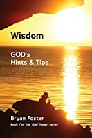 Wisdom: GOD's Hints and Tips (God Today')