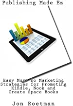 Easy Must Do Marketing Strategies for Promoting Kindle, Nook or Create Space Books