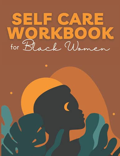Self Care Workbook for Black Women : 52 Week Guided Check-in Journal, Planner & Activity Book for Well-being: 12 Months of Self Care for Black Women Who Do Too Much