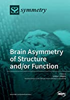 Brain Asymmetry of Structure and/or Function