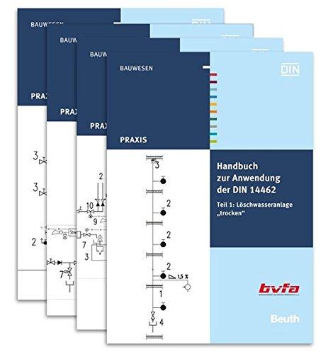 """Handbuch zur Anwendung der DIN 14462: Löschwasseranlagen Komplettpaket Teil 1 bis Teil 4: Löschwasseranlage """"trocken"""", """"nass"""" und """"nasstrocken"""", ... Über- und Unterflurhydranten (Beuth Praxis)"""