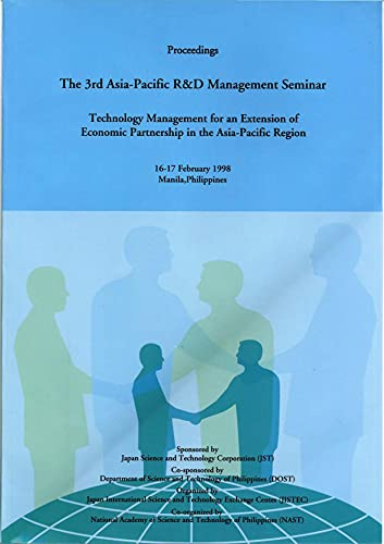 Technology Management for an Extension of Economic Partnership in the Asia-Pacific Region: The 3rd Asia-Pacific R&D Management Seminar Proceedings