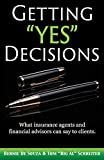 Getting Yes Decisions: What insurance agents and financial advisors can say to clients.