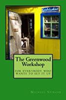 The Greenwood Workshop: For Everybody Who Wants to Set It Up