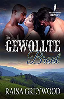 Ihre gewollte Braut (Bridgewater Bräute Welt) (German Edition) by [Raisa Greywood, Bridgewater Brides]