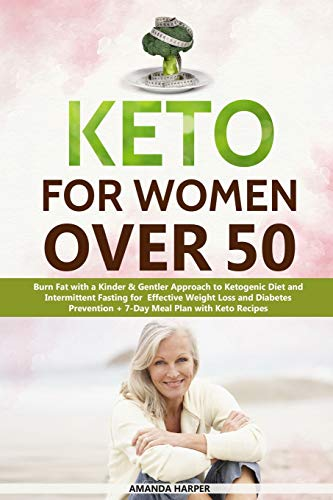 Keto for Women Over 50: Burn Fat with a Kinder & Gentler Approach to Ketogenic Diet and Easy Exercises for Effective Weight Loss and Diabetes ... Recipes (Weight Loss for Women over 50)