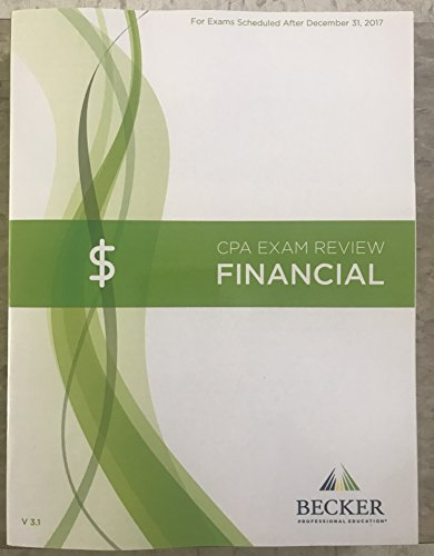 Becker CPA Exam Review: Financial (FAR) 2017 Edition V3.1 For Exams Scheduled After December 31, 2017