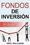 FONDOS DE INVERSIÓN: Una Guía Completa Para Diversificar Sus Inversiones (Libro En Español/ Mutual Funds Spanish Book Version)