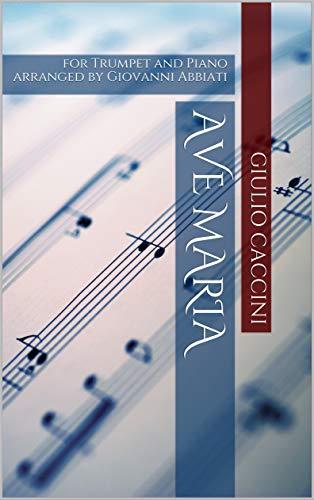 Giulio Caccini Ave Maria for Trumpet and Piano: arranged by Giovanni Abbiati (English Edition)