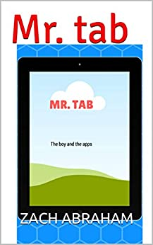 Mr. tab: the boy and the apps by [Zach Abraham]