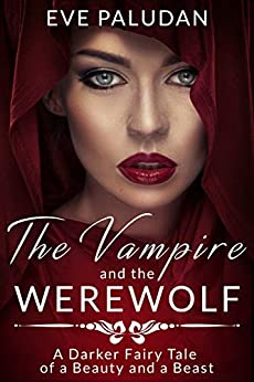 The Vampire and the Werewolf: A Darker Fairy Tale of a Beauty and a Beast by [Eve Paludan]