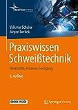 Praxiswissen Schweißtechnik: Werkstoffe, Prozesse, Fertigung - Volkmar Schuler