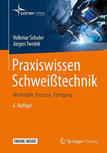 Praxiswissen Schweißtechnik: Werkstoffe, Prozesse, Fertigung
