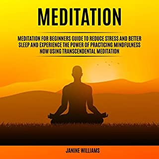 Meditation: Meditation for Beginners Guide to Reduce Stress and Better Sleep and Experience the Power of Practicing Mindfulness Now Using Transcendental Meditation audiobook cover art