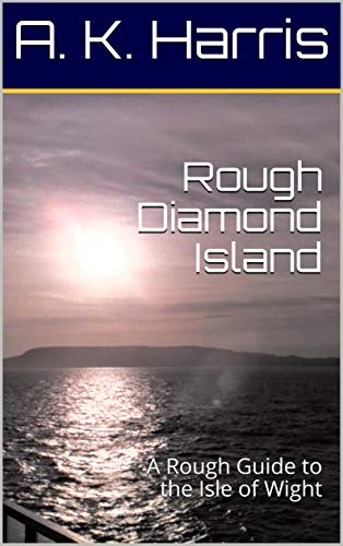 Book: Rough Diamond Island - A Rough Guide to the Isle of Wight by A.K. Harris