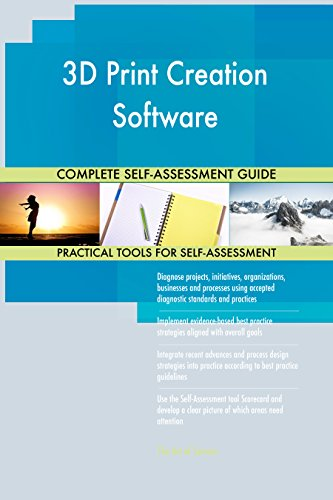 3D Print Creation Software All-Inclusive Self-Assessment - More than 710 Success Criteria, Instant Visual Insights, Comprehensive Spreadsheet Dashboard, Auto-Prioritized for Quick Results