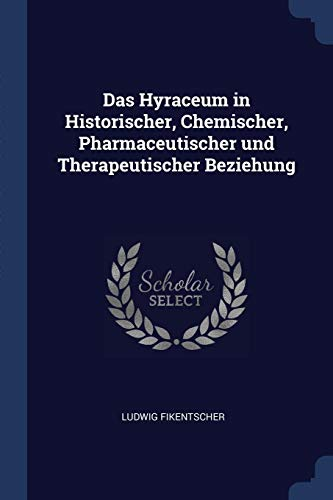 Das Hyraceum in Historischer, Chemischer, Pharmaceutischer und Therapeutischer Beziehung