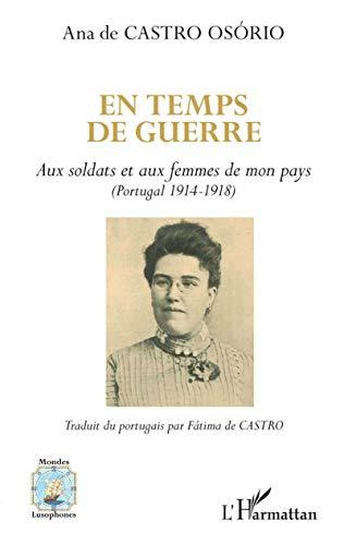En temps de guerre: Aux soldats et aux femmes de mon pays (Portugal 1914-1918)