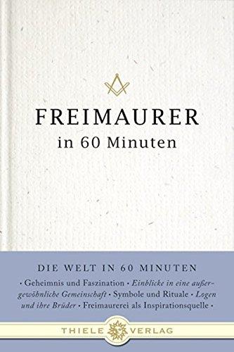 Freimaurer in 60 Minuten (Die Welt in 60 Minuten, Band 9)