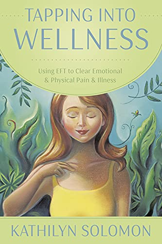 Tapping Into Wellness: Using EFT to Clear Emotional & Physical Pain &...