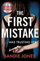 The First Mistake: The wife, the husband and the best friend - you can't trust anyone in this page-turning, unputdownable thriller