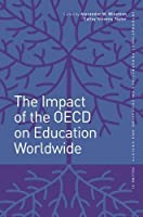 The Impact of the OECD on Education Worldwide (International Perspectives on Education and Society)