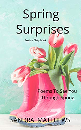 Spring Surprises:  Poetry Chapbook: Silly & Serious Poetry To See You Through Spring (Silly & Serious Seasonal Poetry Book 2) (English Edition)