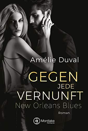 Gegen jede Vernunft (New Orleans Blues 1)
