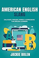 American English Slang: Dialogues, Phrases, Words & Expressions for English Learners