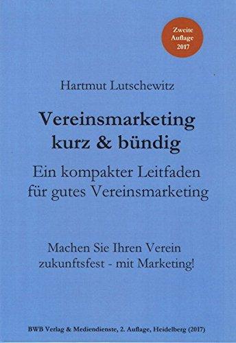 Vereinsmarketing kurz & bündig. Ein kompakter Leitfaden für gutes Vereinsmarketing: Machen Sie Ihren Verein zukunftsfest - mit Marketing!