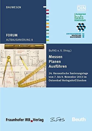 Altbausanierung 8: Messen, Planen, Ausführen 24. Hanseatische Sanierungstage vom 7. bis 9. November 2013 im Ostseebad Heringsdorf/Usedom (Beuth Forum)