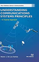 Understanding Communications Systems Principles -- A Tutorial Approach (River Publishers Communications)