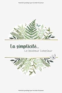 La simplicité... le bonheur intérieur: Pensées positives et citations inspirantes (Une vie plus simple)