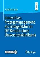 Innovatives Prozessmanagement als Erfolgsfaktor im OP-Bereich eines Universitaetsklinikums
