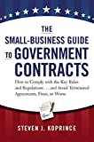 Image of The Small-Business Guide to Government Contracts: How to Comply with the Key Rules and Regulations . . . and Avoid Terminated Agreements, Fines, or Worse