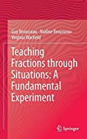 Teaching Fractions through Situations: A Fundamental Experiment (Mathematics Education Library)