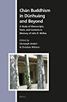 Chán Buddhism in Dunhuáng and Beyond: A Study of Manuscripts, Texts, and Contexts in Memory of John R. Mcrae (Numen Book)
