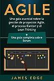 Agile: Una guía esencial sobre la gestión de proyectos Agile, el proceso Kanban y el Lean Thinking + Una guía completa sobre Scrum