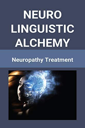 Neuro Linguistic Alchemy: Neuropathy Treatment: Neurostimulation Definition (English Edition)