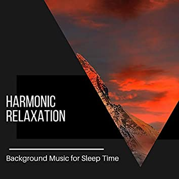 Harmonic Relaxation - Background Music for Sleep Time
