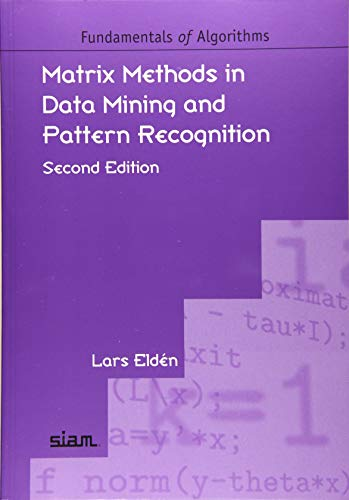 Compare Textbook Prices for Matrix Methods in Data Mining and Pattern Recognition, Second Edition Second Edition ISBN 9781611975857 by Lars Eldén