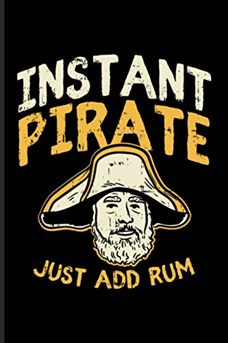 Instant Pirate Just Add Rum: Cool Nautical Quote Journal For Captains, Sailors, Sailing, Cruise Ship, Pirate, Rum, Regatta & Yachting Fans - 6x9 - 100 Blank Lined Pages [Idioma Inglés]