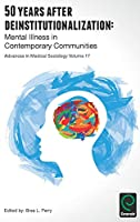 50 Years After Deinstitutionalization: Mental Illness in Contemporary Communities (Advances in Medical Sociology)