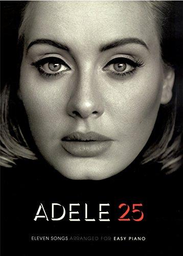 Adele 25 - Easy Piano Songbook für Piano/Vocal/Guitar (PVG) - 11 brandneue Songs von Adele leicht arrangiert für Klavier, Keyboard , Gesang und Gitarre inklusive Hello , I miss you , Love in the dark u.a. [Noten/sheet music]