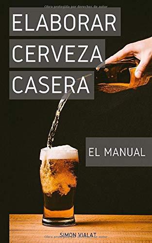 Elaborar cerveza casera : el Manual