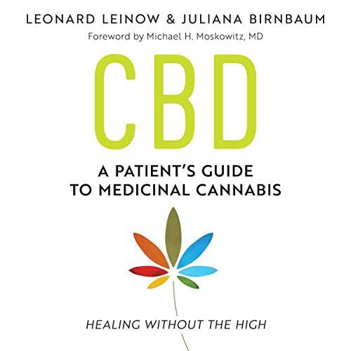 CBD     A Patient's Guide to Medicinal Cannabis - Healing without the High              By:                                                                                                                                 Leonard Leinow,                                                                                        Juliana Birnbaum,                                                                                        Michael H. Moskowitz                               Narrated by:                                                                                                                                 TBA                      Length: 8 hrs and 6 mins     Not rated yet     Overall 0.0