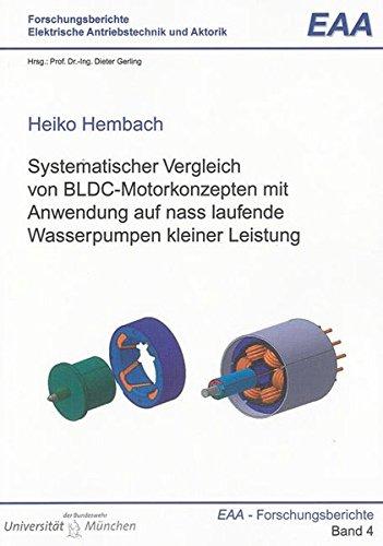 Systematischer Vergleich von BLDC-Motorkonzepten mit Anwendung auf nass laufende Wasserpumpen kleiner Leistung (Forschungsberichte Elektrische Antriebstechnik und Aktorik)