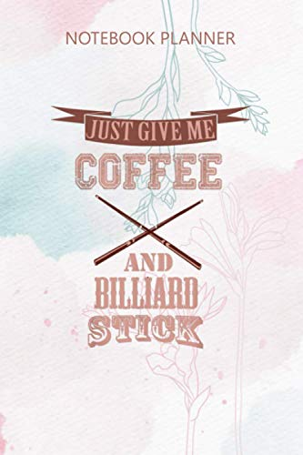 Notebook Planner just give me coffee billiard stick billiard lovers: Work List, Money, Daily, Meal, Small Business, 6x9 inch, 114 Pages, Do It All