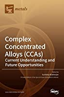 Complex Concentrated Alloys (CCAs): Current Understanding and Future Opportunities
